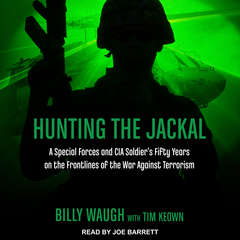 Hunting the Jackal: A Special Forces and CIA Soldiers Fifty Years on the Frontlines of the War Against Terrorism Audiobook, by Billy Waugh, Tim Keown