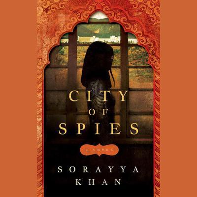 City of Spies Audiobook, by Sorayya Khan
