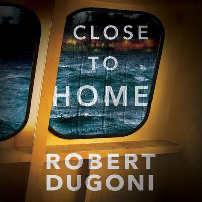 Close to Home Audiobook, by Robert Dugoni