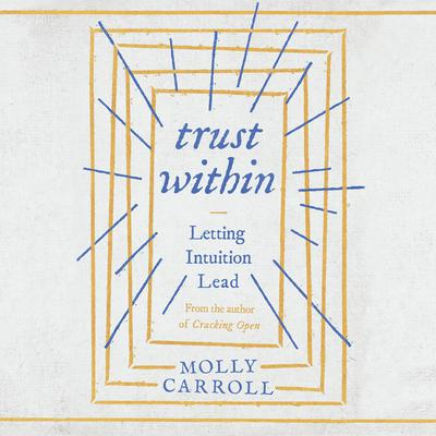 Trust Within: Letting Intuition Lead Audiobook, by Molly Carroll
