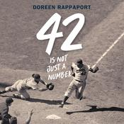 42 Is Not Just a Number: The Odyssey of Jackie Robinson, American Hero, by Doreen Rappaport