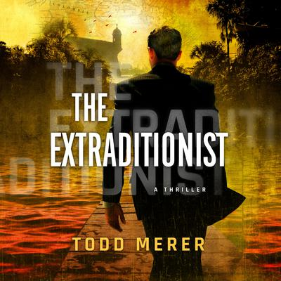 The Extraditionist Audiobook, by Todd Merer