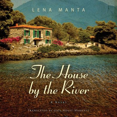 The House by the River Audiobook, by Lena Manta