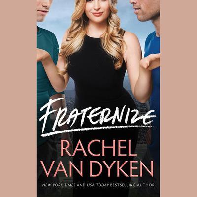 Fraternize Audiobook, by Rachel Van Dyken