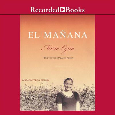 El mañana: Memorias de un exodo cubano Audiobook, by Mirta Ojito