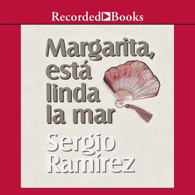 Margarita, Está Linda la Mar Audiobook, by Sergio Ramírez