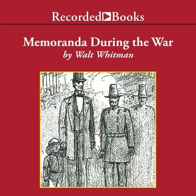 Memoranda During the War: From Specimen Days Audiobook, by Walt Whitman