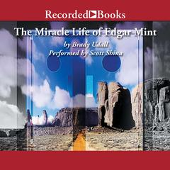 The Miracle Life of Edgar Mint Audiobook, by Brady Udall