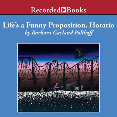 Lifes a Funny Proposition, Horatio Audiobook, by Barbara Garland Polikoff