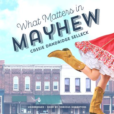 What Matters in Mayhew Audiobook, by Cassie Dandridge Selleck