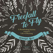 Freefall to Fly: A Breathtaking Journey toward a Life of Meaning Audiobook, by Rebekah Lyons
