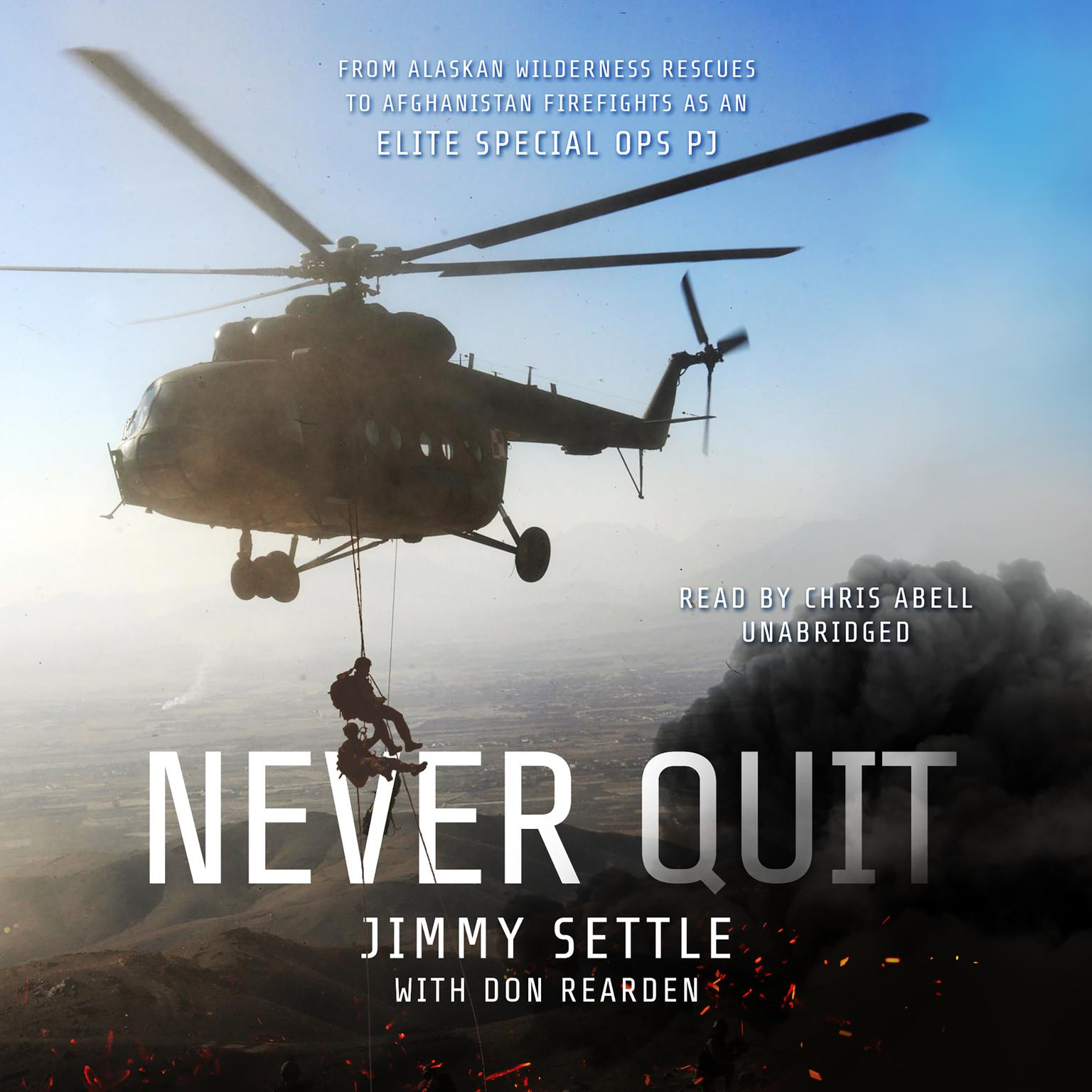 Printable Never Quit: From Alaskan Wilderness Rescues to Afghanistan Firefights as an Elite Special Ops PJ Audiobook Cover Art