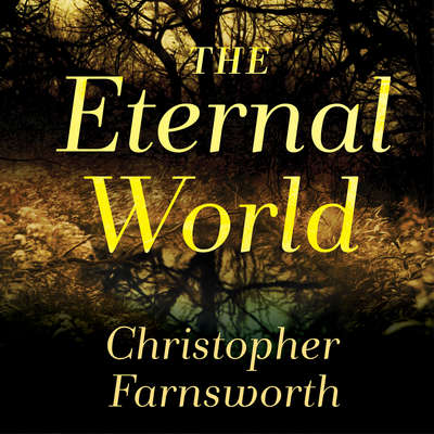 The Eternal World: A Novel Audiobook, by Christopher Farnsworth