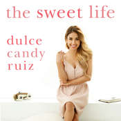 The Sweet Life: Find Passion, Embrace Fear, and Create Success on Your Own Terms Audiobook, by Dulce Candy Ruiz