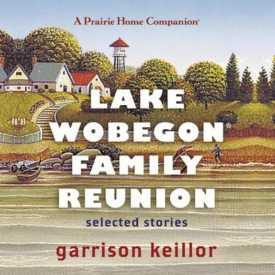 Lake Wobegon Family Reunion: Selected Stories Audiobook, by Garrison Keillor