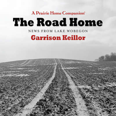 The Road Home: News From Lake Wobegon Audiobook, by Garrison Keillor