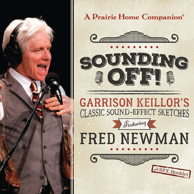 Sounding Off! Garrison Keillor's Classic Sound Effect Sketches featuring Fred Newman: Garrison Keillors Classic Sound Effect Sketches Featuring Fred Newman Audiobook, by Original Radio Broadcasts