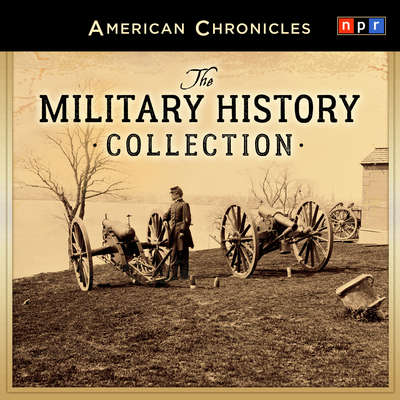 NPR American Chronicles: The Military History Collection Audiobook, by NPR