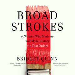 Broad Strokes: 15 Women Who Made Art and Made History (in That Order) Audiobook, by Bridget Quinn
