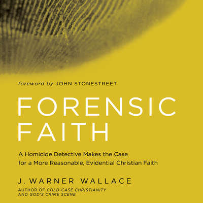 Forensic Faith: A Homicide Detective Makes the Case for a More Reasonable, Evidential Christian Faith Audiobook, by J. Warner Wallace