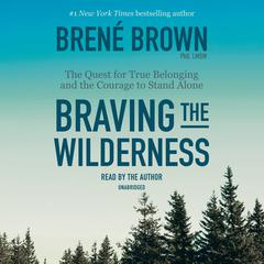 Braving the Wilderness: The Quest for True Belonging and the Courage to Stand Alone Audiobook, by