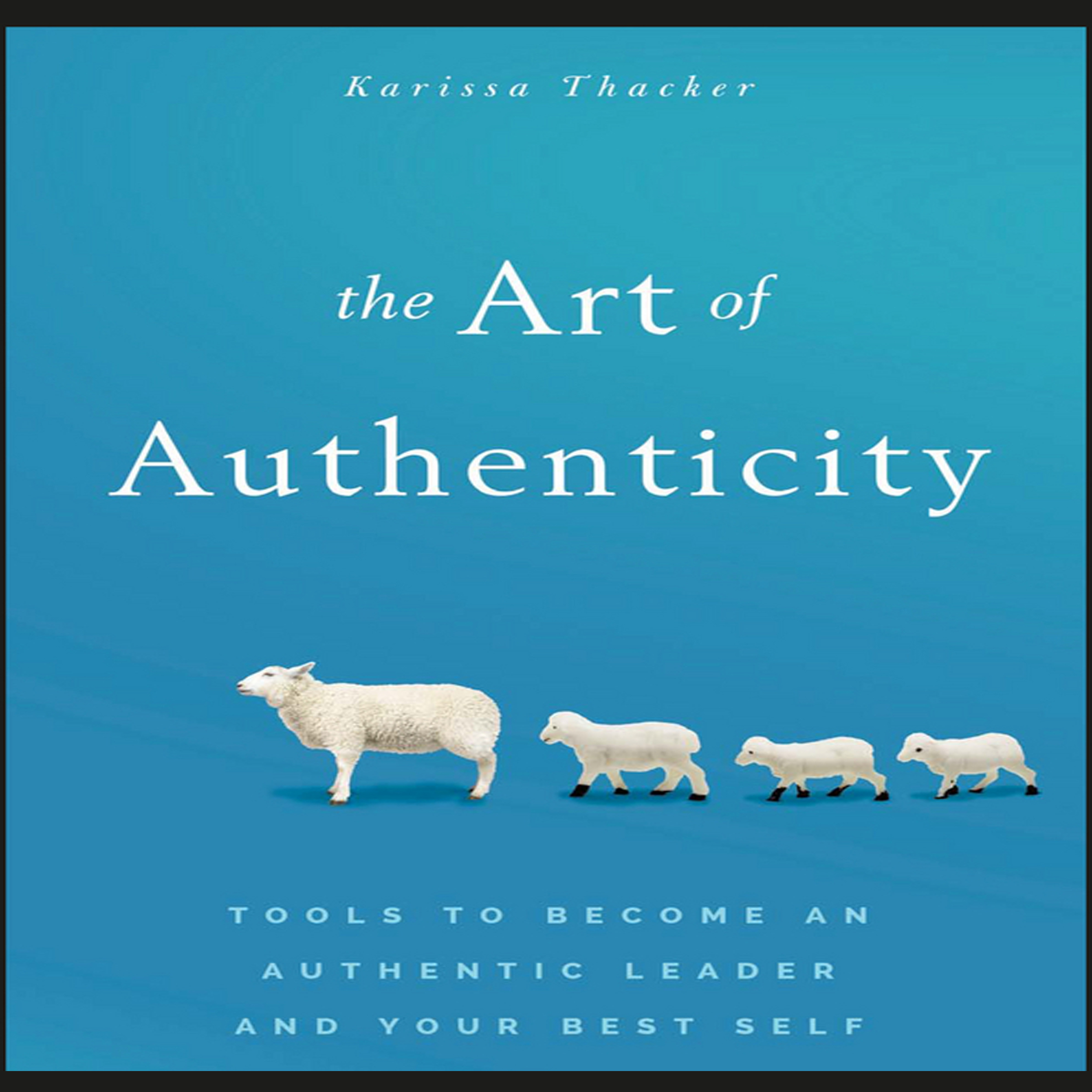 Printable The Art of Authenticity: Tools to Become an Authentic Leader and Your Best Self Audiobook Cover Art