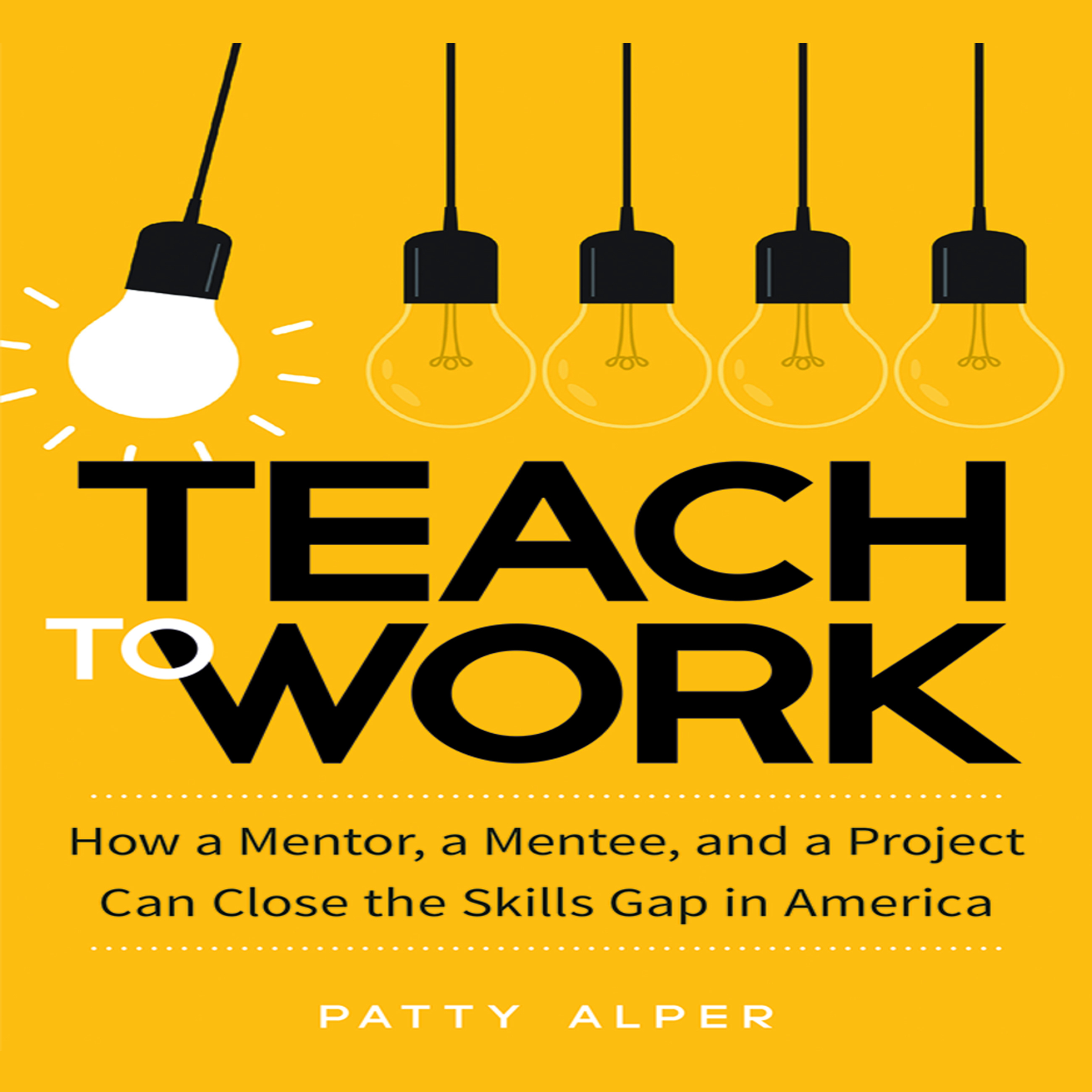 Printable Teach to Work: How a Mentor, a Mentee, and a Project Can Close the Skills Gap in America Audiobook Cover Art