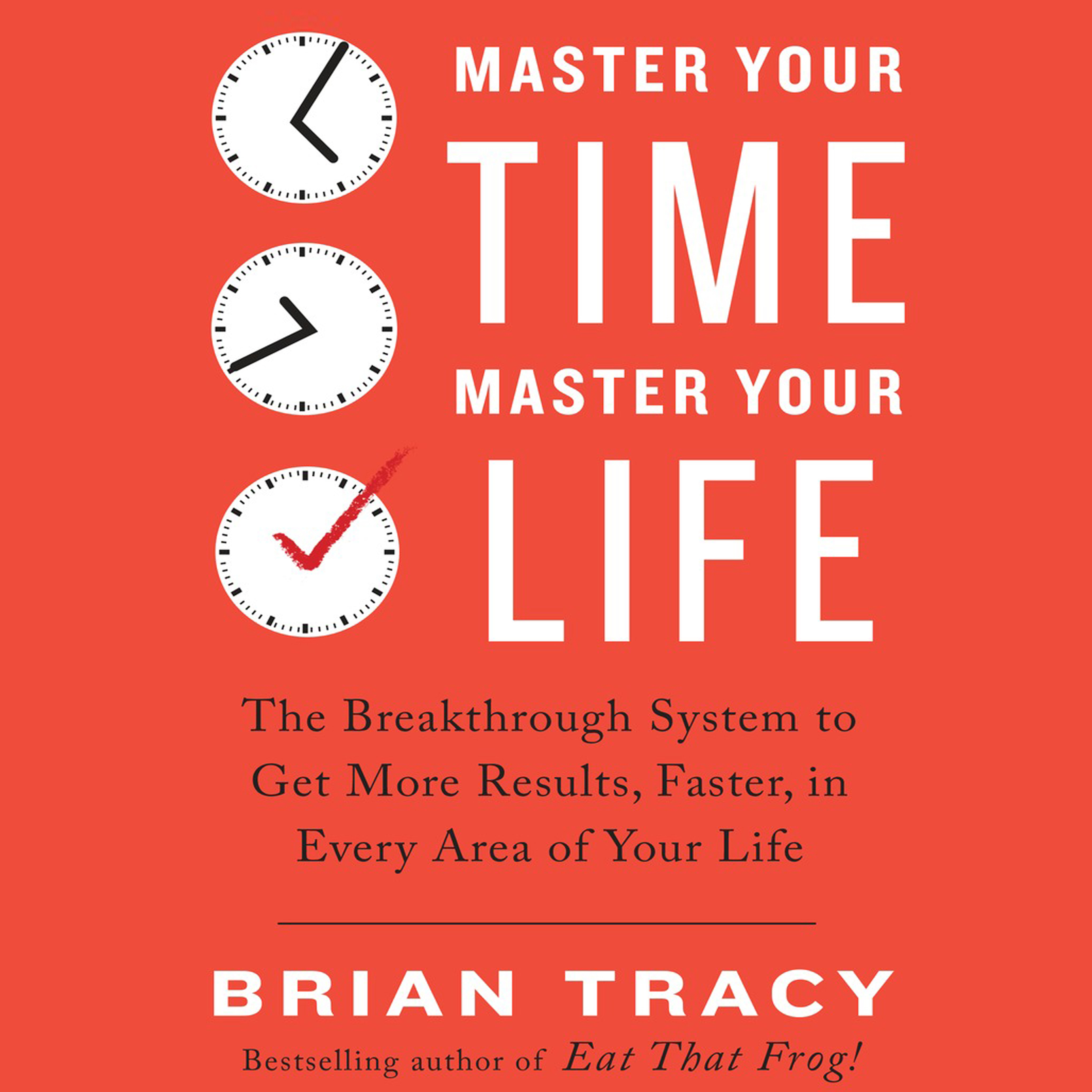 Printable Master Your Time, Master Your Life: The Breakthrough System to Get More Results, Faster, in Every Area of Your Life Audiobook Cover Art