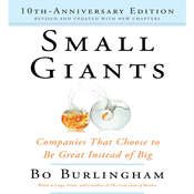 Small Giants: Companies That Choose to Be Great Instead of Big, 10th-Anniversary Edition Audiobook, by Bo Burlingham