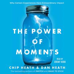 The Power of Moments: Why Certain Experiences Have Extraordinary Impact Audiobook, by Chip Heath, Dan Heath