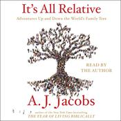 Its All Relative: Adventures Up and Down the World's Family Tree Audiobook, by A. J. Jacobs