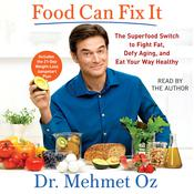 Food Can Fix It: The Superfood Switch to Fight Fat, Defy Aging, and Eat Your Way Healthy Audiobook, by Mehmet Oz