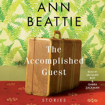The Accomplished Guest: Stories Audiobook, by Ann Beattie