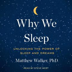 Why We Sleep: Unlocking the Power of Sleep and Dreams Audiobook, by