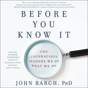 Before You Know It: The Unconscious Reasons We Do What We Do Audiobook, by John Bargh