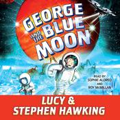 George and the Blue Moon Audiobook, by Stephen Hawking, Lucy Hawking