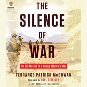 The Silence of War: An Old Marine in a Young Marines War Audiobook, by Terrance Patrick McGowan, Terry McGowan