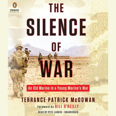 The Silence of War: An Old Marine in a Young Marines War Audiobook, by Terry McGowan