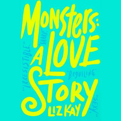 Monsters: A Love Story: A Love Story Audiobook, by Liz Kay