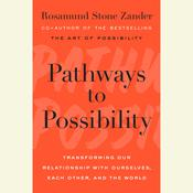Pathways to Possibility: Transforming Our Relationship with Ourselves, Each Other, and the World Audiobook, by Rosamund Stone Zander