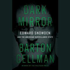 Dark Mirror: Edward Snowden and the American Surveillance State Audiobook, by