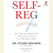 Self-Reg: How to Help Your Child (and You) Break the Stress Cycle and Successfully Engage with Life, by Stuart Shanker