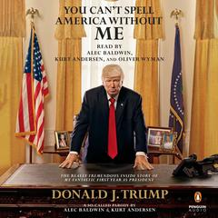 You Can't Spell America without Me: The Really Tremendous Inside Story of My Fantastic First Year as President Donald J. Trump (A So-Called Parody) Audiobook, by Alec Baldwin, Kurt Andersen