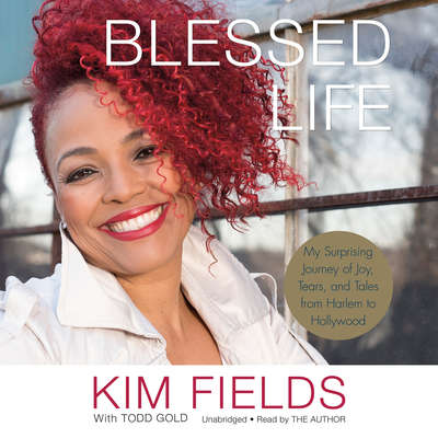 Blessed Life: My Surprising Journey of Joy, Tears, and Tales from Harlem to Hollywood Audiobook, by Kim Fields