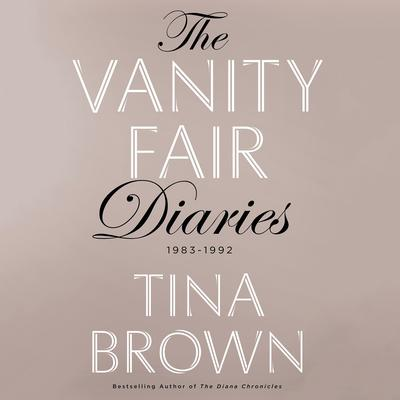 The Vanity Fair Diaries: 1983 - 1992 Audiobook, by Tina Brown
