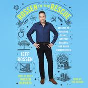 Rossen to the Rescue: Secrets to Avoiding Scams, Everyday Dangers, and Major Catastrophes Audiobook, by Jeff Rossen
