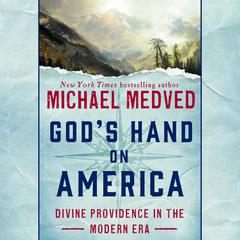 Gods Hand on America: Divine Providence in the Modern Era Audiobook, by Michael Medved