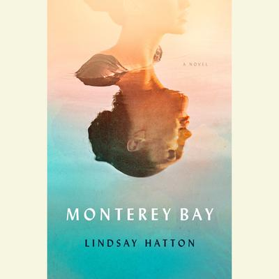Monterey Bay: A Novel Audiobook, by Lindsay Hatton