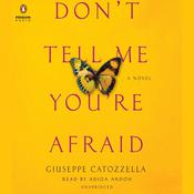 Dont Tell Me Youre Afraid: A Novel Audiobook, by Giuseppe Catozzella