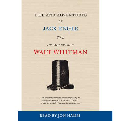 Life and Adventures of Jack Engle: An Auto-Biography; A Story of New York at the Present Time in which the Reader Will Find Some Familiar Characters Audiobook, by Walt Whitman